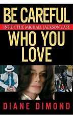 Be Careful Who You Love : Inside the Michael Jackson Case by Diane Dimond...