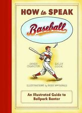 How to Speak Baseball : An Illustrated Guide to Ballpark Banter by James...