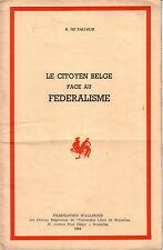 FALLEUR DE R. / LE CITOYEN BELGE FACE AU FEDERALISME. (FEDERATION WALLONNE 1954)