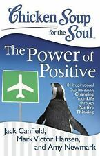 Chicken Soup for the Soul: The Power of Positive: 101 Inspirational Stories abou