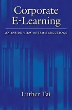 Corporate E-Learning: An Inside View of IBM's Solutions, Tai, Luther, Oxford Uni