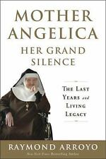 Mother Angelica: Her Grand Silence : The Last Years and Living Legacy by...
