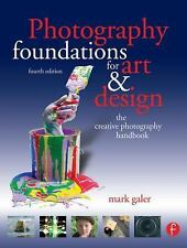 Photography Foundations for Art and Design, Fourth Edition: The creative photogr