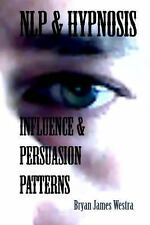 NLP and HYPNOSIS INFLUENCE and PERSUASION PATTERNS by Bryan Westra (2013,...