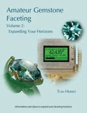 Amateur Gemstone Faceting Volume 2 Expanding your Horizons