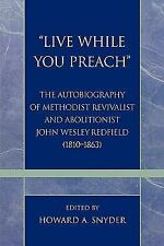 Live While You Preach Autobiography of Methodist John Wesley Redfield