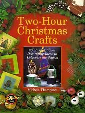 Two-Hour Christmas Crafts : 200 Inspirational Decorating Ideas to Celebrate...
