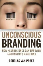 Unconscious Branding : How Neuroscience Can Empower (and Inspire) Marketing...