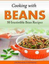 Cooking with Beans - 50 Irresistible Bean Recipes by Donna Stevens (2014,...