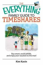 The Everything Family Guide To Timeshares: Buy Smart, Avoid Pitfalls, And Enjoy