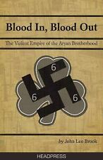 Blood In Blood Out: The Violent Empire of the Aryan Brotherhood, Lee Brook, John