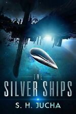 The Silver Ships by S H Jucha (Paperback / softback, 2015)