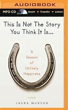 This Is Not the Story You Think It Is... : A Season of Unlikely Happiness by...