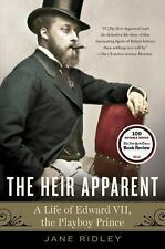 The Heir Apparent : A Life of Edward VII, the Playboy Prince by Jane Ridley...