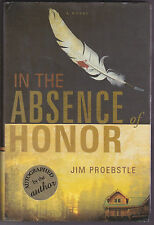 IN THE ABSENCE OF HONOR signed by Jim Proebstle (2008, HC, 1st ed) Carol & Gene