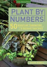Plant by Numbers: 50 Houseplant Combinations to Decorate Your Space, Asbell, Ste
