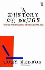 A History of Drugs : Drugs and Freedom in the Liberal Age by Toby Seddon...