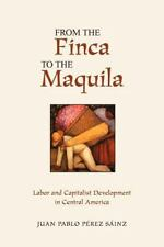 From The Finca To The Maquila: Labor And Capitalist Development In Central Ameri