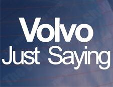 VOLVO JUST SAYING Funny Novelty Car/Truck/Window/Bumper Vinyl Sticker/Decal