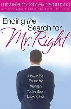 Ending the Search for Mr. Right : How to Be Found by the Man You've Been...
