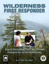 Wilderness First Responder: How To Recognize, Treat, And Prevent Emergencies In