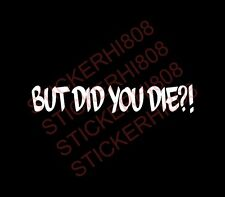 But Did You Die Funny sticker decal off road 4x4 chevy toyota jeep adventure mud