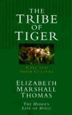 The Tribe of Tiger: Cats and Their Culture - Elizabeth Marshall Thomas - Hardcov