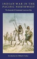 Indian War in the Pacific Northwest : The Journal of Lieutenant Lawrence Kip...