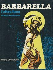 Jean-Claude Forest - Barbarella - L'Altra Luna Prima edizione 1979 Milano Libri