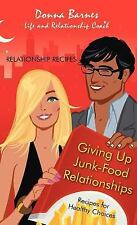 Giving up Junk-Food Relationships : Recipes for Healthy Choices by Donna...