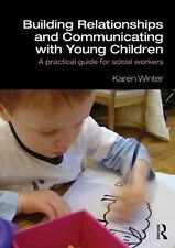Building Relationships and Communicating with Young Children: A Practical...