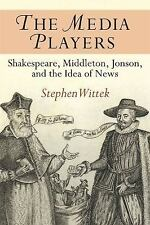 NEW - The Media Players: Shakespeare, Middleton, Jonson, and the Idea of News