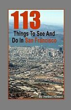 113 Things to See and Do: 113 Things to See and Do in San Francisco by...