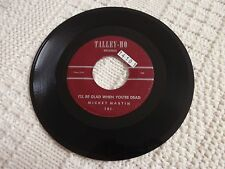 MICKEY MARTIN  I'LL BE GLAD WHEN YOU'RE DEAD/OPEN YOUR HEART TALLEY-HO 101
