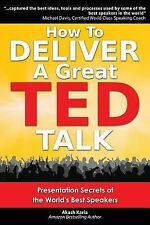 How to Deliver a Great TED Talk : Presentation Secrets of the World's Best...