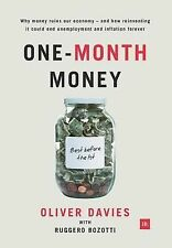 One-Month Money : Why Money Ruins Our Economy - and How Reinventing It Could...