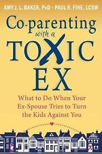 Co-Parenting with a Toxic Ex : What to Do When Your Ex-Spouse Tries to Turn...