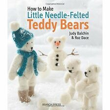 How to Make Little Needle-Felted Teddy Bears Balchin Dace Search . 9781782210696