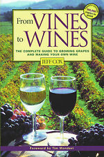 From Vines to Wines, The Complete Guide to Growing Grapes & Making Your Own Wine
