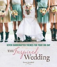 The Inspired Wedding : Seven Handcrafted Themes for Your Big Day by Emma Arendos