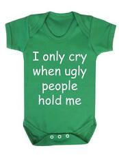 "Baby Bodysuit Funny ""I only cry when ugly people hold me! "" Baby Grow Fun - BNWT"