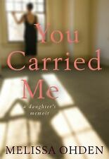 You Carried Me: A Daughter's Memoir, HARDCOVER, Melissa Ohden, 2017