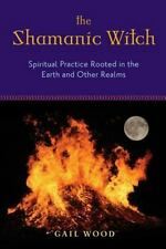 Shamanic Witch: Spiritual Practice Rooted in the Earth