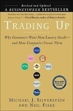 Trading Up : Why Consumers Want New Luxury Goods and How Companies Create...