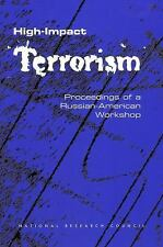 High-Impact Terrorism : Proceedings of a Russian-American Workshop by Policy...
