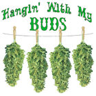 HANGIN WITH MY BUDS T-SHIRT WEED POT MARIJUANA Gildan Ultra Cotton short sleeve