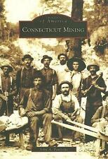 Images of America: Connecticut Mining by John A. Pawloski (2006, Paperback)