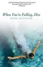 When You're Falling, Dive: Using Your Pain to Transform Your Life,Mark Matousek,