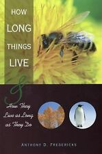 How Long Things Live: And How They Live as Long as They Do, Fredericks, Anthony