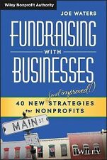 Wiley Nonprofit Authority Ser.: Fundraising with Businesses : 40 New (And...